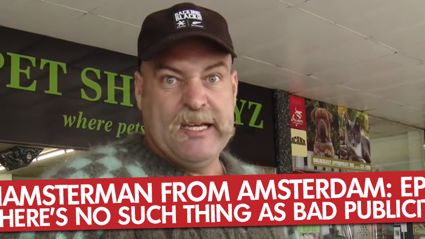 Hamsterman From Amsterdam: Ep 3 – There's No Such Thing As Bad Publicity!