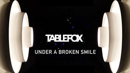 Tablefox – Under A Broken Smile
