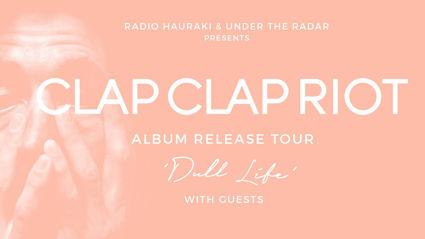 Radio Hauraki presents Clap Clap Riot live