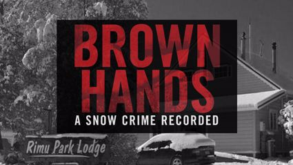 Brown Hands - A Snow Crime Recorded (Part 1)