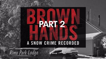 Brown Hands - A Snow Crime Recorded (Part 2)