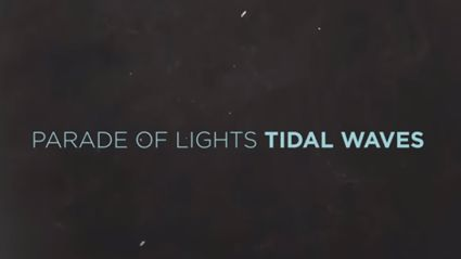 "Listen to the new song ""Tidal Waves"" from Parade Of Lights"