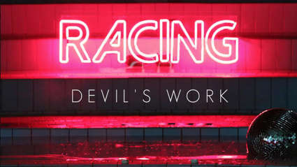 "Listen to the brand new Racing track ""Devil's Work"""