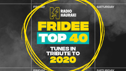 Hauraki's Fridee Top 40 - Tunes In Tribute To 2020