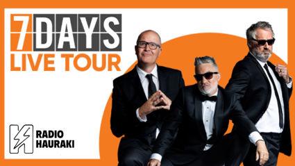 Radio Hauraki presents the 7 Days Live Tour!