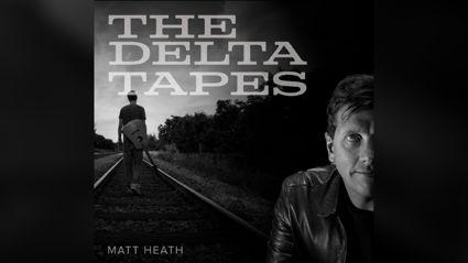 Matt Heath presents The Delta Tapes